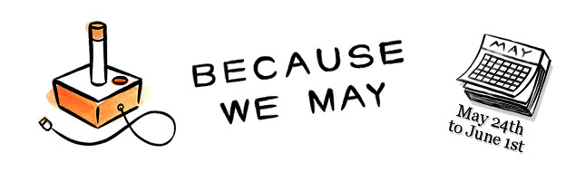 Because We May